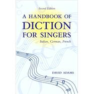 A Handbook of Diction for Singers Italian, German, French by Adams, David, 9780195325591