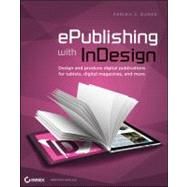 ePublishing with InDesign CS6 : Design and Produce Digital Publications for Tablets, Ereaders, Smartphones, and More by Burke, Pariah S., 9781118305591