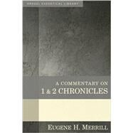 A Commentary on 1 & 2 Chronicles by Merrill, Eugene H., 9780825425592