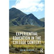 Experiential Education in the College Context: What It Is, How It Works, And Why It Matters by Roberts; Jay W., 9781138025592