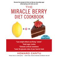 The Miracle Berry Diet Cookbook by Cantu, Homaro, 9781451625592