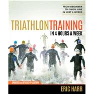 Triathlon Training in 4 Hours a Week From Beginner to Finish Line in Just 6 Weeks by Harr, Eric, 9781623365592
