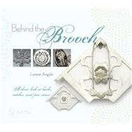 Behind the Brooch: A Closer Look at Backs, Catches, and Pin Stems by Angulo, Lorena, 9780764345593