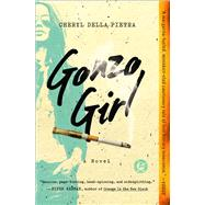 Gonzo Girl A Novel by Pietra, Cheryl Della, 9781501105593