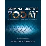 Criminal Justice Today An Introductory Text for the 21st Century by Schmalleger, Frank J., 9780134145594