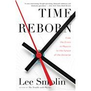 Time Reborn: From the Crisis in Physics to the Future of the Universe by Smolin, Lee, 9780544245594