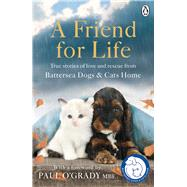 A Friend for Life by Battersea Dogs & Cats Home; O'Grady, Paul, 9781405925594