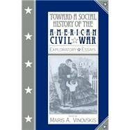 Toward a Social History of the American Civil War : Exploratory Essays by Edited by Maris A. Vinovskis, 9780521395595