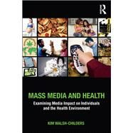 Mass Media and Health: Examining Media Impact on Individuals and the Health Environment by Walsh-Childers; Kim, 9781138925595