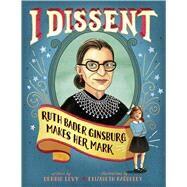 I Dissent by Levy, Debbie; Baddeley, Elizabeth, 9781481465595