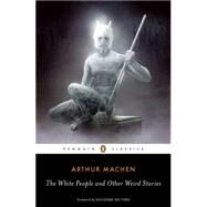 The White People and Other Weird Stories by Machen, Arthur; Joshi, S. T.; del Toro, Guillermo, 9780143105596