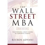 The Wall Street MBA, Third Edition: Your Personal Crash Course in Corporate Finance by Advani, Reuben, 9781260135596