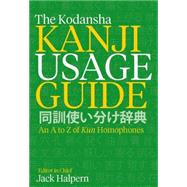 The Kodansha Kanji Usage Guide An A to Z of Kun Homophones by Halpern, Jack, 9781568365596
