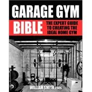 Garage Gym Bible by Smith, William, 9781578265596