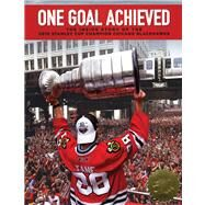 One Goal Achieved; The Story of the 2010 Stanley Cup Champion Chicago Blackhawks by Unknown, 9781600785597