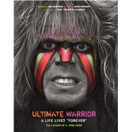 Ultimate Warrior: A Life Lived