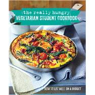 The Really Hungry Vegetarian Student Cookbook: How to Eat Well on a Budget by Basan, Ghillie; Bourke, Jordan; Bourke, Jessica; Coker, Chloe; Montgomery, Jane, 9781849755597