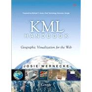 The KML Handbook Geographic Visualization for the Web by Wernecke, Josie, 9780321525598