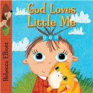 God Loves Little Me by Elliott, Rebecca, 9780745965598