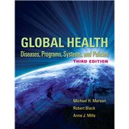 Global Health: Diseases, Programs, Systems, and Policies by Merson, Michael H., 9780763785598