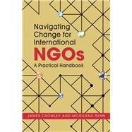 Navigating Change for International Ngos: A Practical Handbook by Crowley, James, 9781626375598