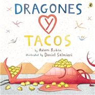 Dragones Y Tacos / Dragons and Tacos by Rubin, Adam; Salmieri, Daniel; Mlawer, Teresa, 9780147515599