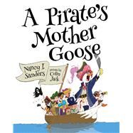A Pirate's Mother Goose and Other Rhymes) by Sanders, Nancy I.; Jack, Colin, 9780807565599