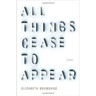 All Things Cease to Appear by Brundage, Elizabeth, 9781101875599