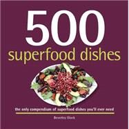500 Superfood Dishes by Glock, Beverly, 9781416245599