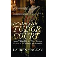 Inside the Tudor Court by Mackay, Lauren, 9781445645599