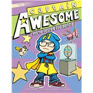 Captain Awesome and the Easter Egg Bandit by Kirby, Stan; O'Connor, George, 9781481425599