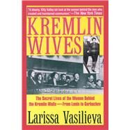 Kremlin Wives: The Secret Lives of the Women Behind the Kremlin Walls, from Lenin to Gorbachev by Vasilieva, Larissa, 9781628725599