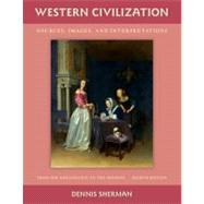 Western Civilization : Sources, Images, and Interpretations - From the Renaissance to the Present by Sherman, Dennis, 9780073385600