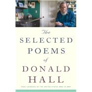 The Selected Poems of Donald Hall by Hall, Donald, 9780544555600