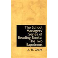 The School Managers' Series of Reading Books: The Two Napoleons by Grant, Alexander Ronald, 9780554765600