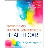 Diversity and Cultural Competence in Health Care : A Systems Approach by Dreachslin, Janice L.; Gilbert, M. Jean; Malone, Beverly, 9781118065600