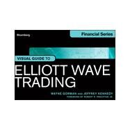 Visual Guide to Elliott Wave Trading by Gorman, Wayne; Kennedy, Jeffrey; Prechter, Robert R., 9781118445600