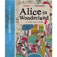 Alice in Wonderland: Color in Classics by Balley, Simon; Knight, Kevin; Gordon, Martin, 9781626865600