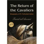 The Return of the Cavaliers: Biography of Fethullah Gulen by Al Ansari, Farid; Shalaby, Amany, 9781935295600