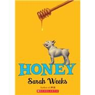 Honey by Weeks, Sarah, 9780545465601