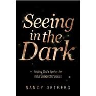 Seeing in the Dark by Ortberg, Nancy, 9781414375601