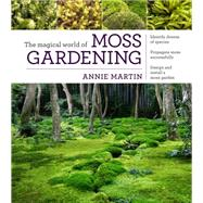 The Magical World of Moss Gardening by Martin, Annie, 9781604695601