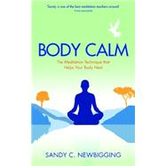 Body Calm: The Powerful Meditation Technique That Helps Your Body Heal and Stay Healthy by Newbigging, Sandy C., 9781781805602