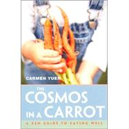 The Cosmos in a Carrot A Zen Guide to Eating Well by Yuen, Carmen, 9781888375602