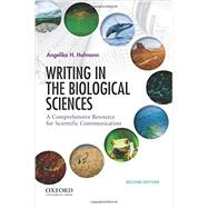 Writing in the Biological Sciences A Comprehensive Resource for Scientific Communication by Hofmann, Angelika, 9780190245603