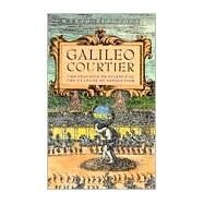 Galileo, Courtier : The Practice of Science in the Culture of Absolutism by Biagioli, Mario, 9780226045603