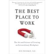 The Best Place to Work by Friedman, Ron, Ph.d., 9780399165603