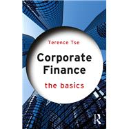 Corporate Finance: The Basics by Tse; Terence, 9781138695603