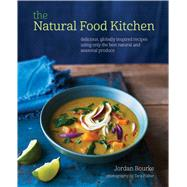 The Natural Food Kitchen: Delicious, Globally Inspired Recipes Using only the Best Natural and Seasonal Produce by Bourke, Jordan; Fisher, Tara, 9781849755603
