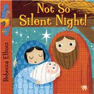 Not So Silent Night! by Elliott, Rebecca, 9780745965604